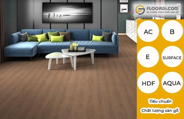 Chất lượng sàn gỗ đánh giá dựa trên các tiêu chuẩn AC, B, E, Aqua, HDF, bề mặt